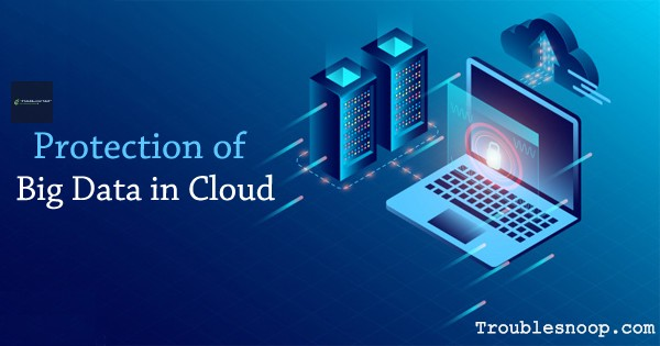 Big Data Protection in Cloud