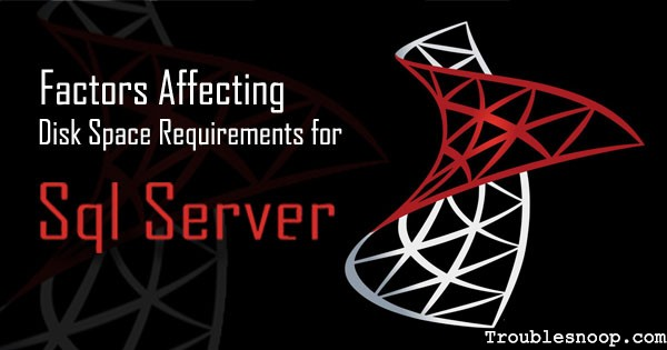 Factors Affecting Disk Space Requirements for SQL Server