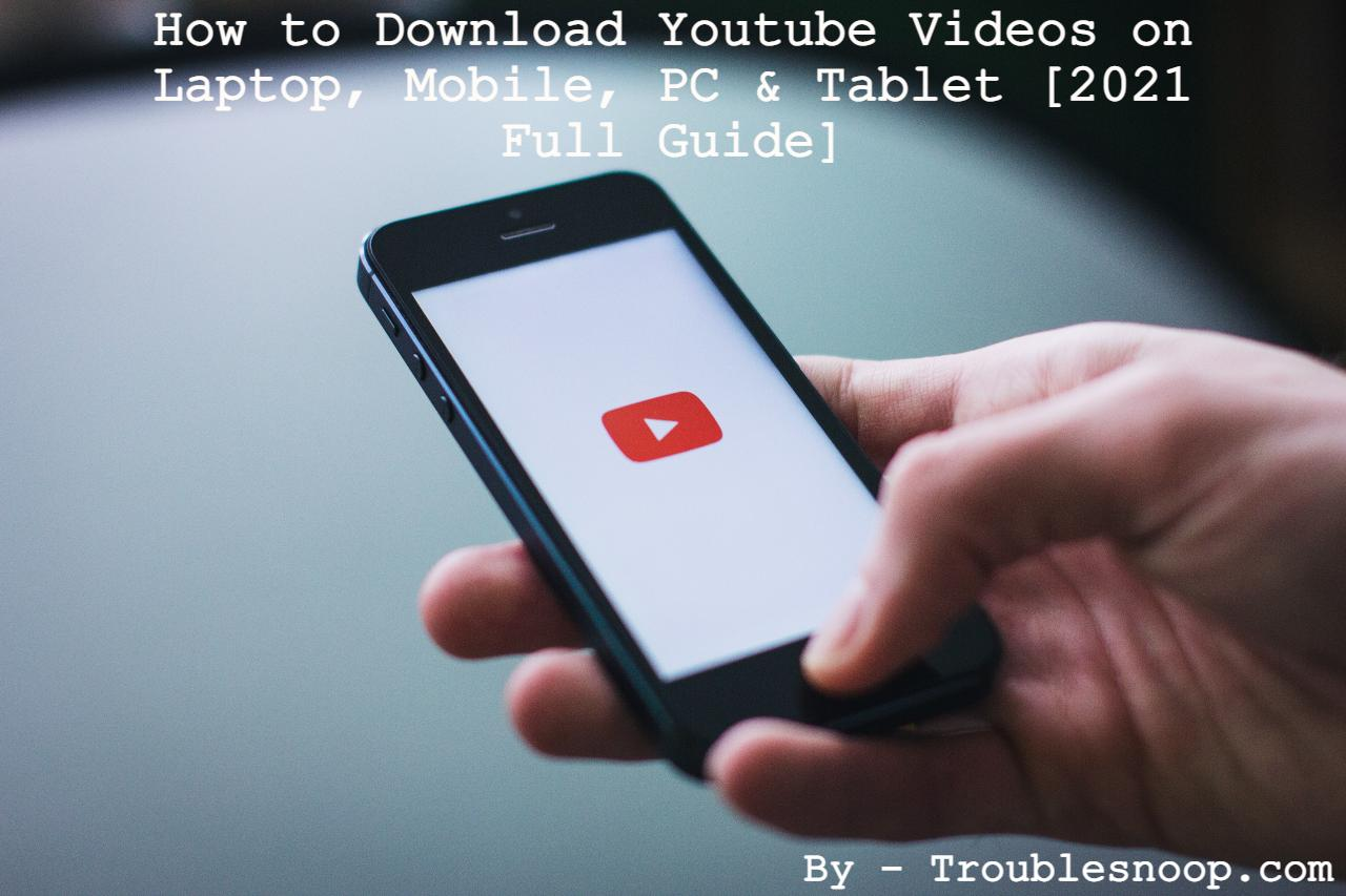 How to Download Youtube Videos on Laptop, Mobile, PC & Tablet [2021 Full Guide]