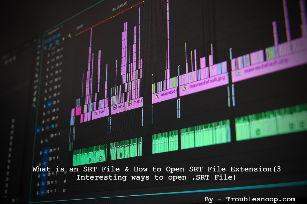 What is an SRT File & How to Open SRT File Extension(3 Interesting ways to open .SRT File)