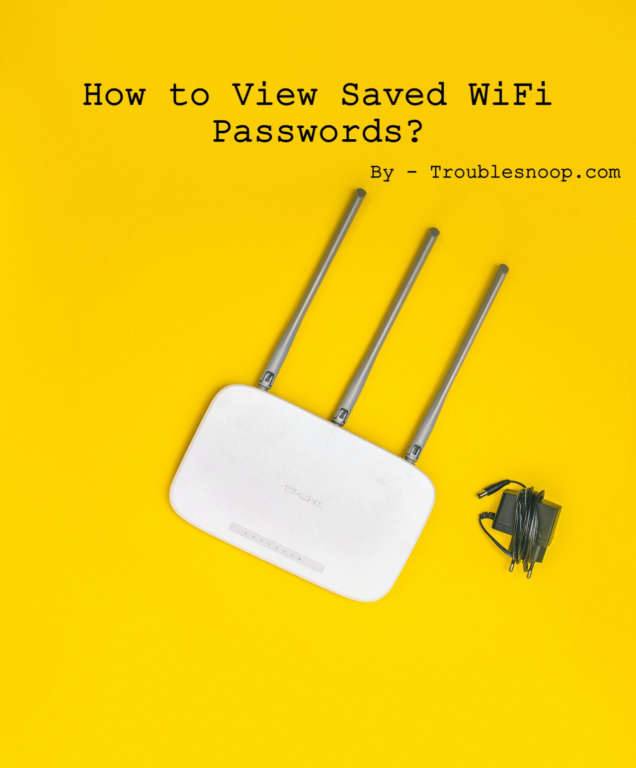 How to View Saved WiFi Passwords on Android, iOS Mobiles and Windows, macOS Laptops?